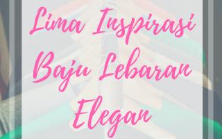 Lima Inspirasi Baju Lebaran Elegan